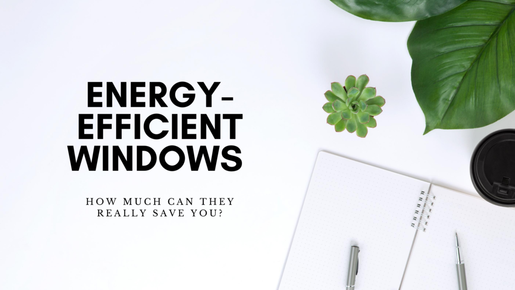 Energy Efficient Windows, How much can they really save you